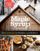 Maple Syrup Cookbook, 3rd Edition : syrup makes everything taste better. now, the...