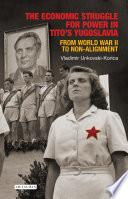 The Economic Struggle for Power in Tito   s Yugoslavia