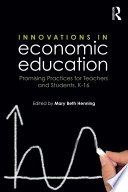Innovations in Economic Education: Promising Practices for Teachers and Students, K–16