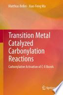 Transition Metal Catalyzed Carbonylation Reactions