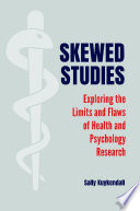 Skewed Studies Exploring The Limits And Flaws Of Health And Psychology Research