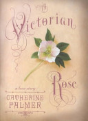 A Victorian Rose by Catherine Palmer