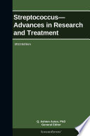 Streptococcus   Advances in Research and Treatment  2013 Edition