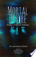 Mortal Desire  Origins of Sexual Violence