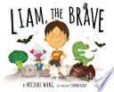 Liam, the Brave A Boy Who Overcomes His Greatest