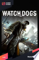 Watch Dogs - Strategy Guide With A Mission Of Revenge Explore Chicago In
