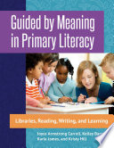 Guided by Meaning in Primary Literacy  Libraries  Reading  Writing  and Learning