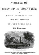 Stories of Inventors and Discoverers in Science and the Useful Arts