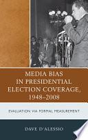 Media Bias in Presidential Election Coverage 1948 2008