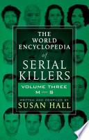 The World Encyclopedia Of Serial Killers Volume Three M S
