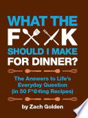 What the F    Should I Make for Dinner  Book PDF