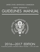 Federal Sentencing Guidelines Manual  2016 2017 Edition