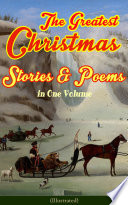 The Greatest Christmas Stories   Poems in One Volume  Illustrated