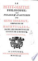 Le Petit-Maitre Philosophe Ou Voyage Et Avantures de Genu Soalhat Chevalier de Mainvilliers, Dans Les Principales Cours de L'Europe