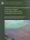 Prehistoric landscape development and human impact in the upper Allen valley  Cranborne Chase  Dorset