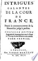 Intrigues Galantes De La Cour De France  Depuis le commencement de la Monarchie jusqu    present
