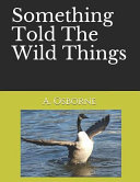 Something Told The Wild Things