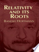 Relativity And Its Roots : development from basis in geometrical, cosmological ideas of...