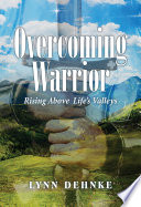 Overcoming Warrior: Rising Above Life's Valleys : woman's personal story of overcoming adversity and...