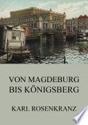 Von Magedeburg bis K  nigsberg
