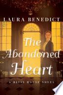The Abandoned Heart  A Bliss House Novel