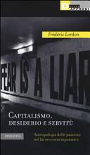 Capitalismo  desiderio e servit    Antropologia delle passioni nel lavoro contemporaneo