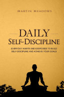 Daily Self Discipline Everyday Habits And Exercises To Build Self Discipline And Achieve Your Goals