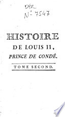 Histoire de Louis de Bourbon, second du nom, Prince de Condé, premier Prince du Sang, surnommé Le Gran