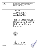 Trade adjustment assistance trends  outcomes  and management issues in dislocated worker programs effect of proposed rule s extra cleanup requirements is uncertain   report to the chairman and ranking minority member  Committee on Finance  U S  Senate