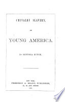 Chivalry  Slavery  and Young America   In verse   Book PDF