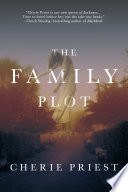The Family Plot by Cherie Priest