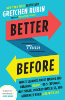 Better Than Before : the happiness project and happier at home...