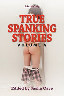 True Spanking Stories  Volume V