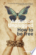 Addiction Unplugged How To Be Free