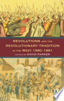 Revolutions And The Revolutionary Tradition In The West, 1560-1991 : provides a comparative survey of...