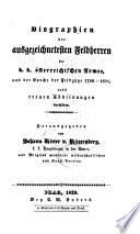 Biographien der ausgezeichnetesten Feldherren der K  K    sterreichischen Armee aus der Epoche der Feldz  ge 1788 1821 nebst Abbildungen