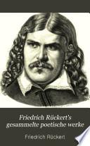 Friedrich Rückert's gesammelte poetische werke
