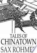 Tales of Chinatown Engaging And Well Wrought Detective And Mystery Stories With