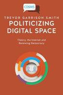 Politicizing Digital Space