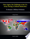 Once Again  the Challenge to the U S  Army During A Defense Reduction  To Remain A Military Profession  Enlarged Edition