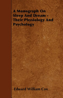A Monograph on Sleep and Dream   Their Physiology and Psychology