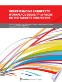 Understanding Barriers To Workplace Equality A Focus On The Target S Perspective