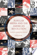 Popular Media and the American Revolution