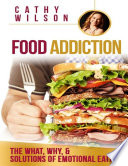 Food Addiction The What Why Solutions Of Emotional Eating