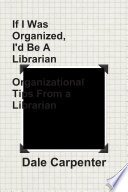 If I Was Organized, I'd Be A Librarian: Organizational Tips From a Librarian
