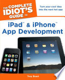 The Complete Idiot's Guide to Ipad and Iphone App Development