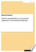 Product standardisation versus product adaptation in international marketing
