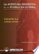 La aventura deportiva de un pueblo en guerra Valencia  1936 1939