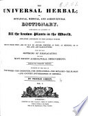 The Universal Herbal; Or, Botanical, Medical, and Agricultural Dictionary Containing an Account of All the Known Plants in the World Arranged According to the Linnæan System, Etc. [With Plates.]