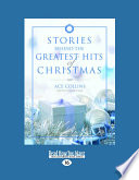 Stories Behind the Greatest Hits of Christmas  Large Print 16pt